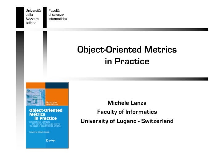 Object-Oriented Metrics       in Practice              Michele Lanza       Faculty of Informatics University of Lugano - S...