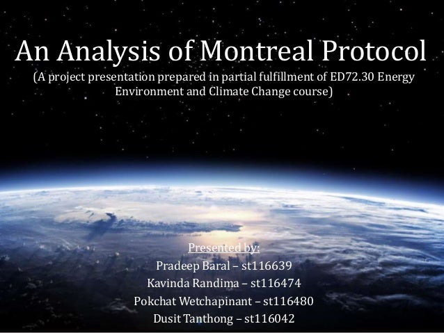 An Analysis of Montreal Protocol  (A project presentation prepared in partial fulfillment of ED72.30 Energy  Environment a...