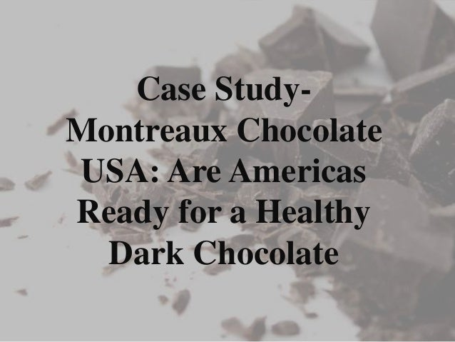 case 2 montreaux chocolate usa Montreaux chocolate usa: this is the first time montreaux usa has created a product specifically for us chocolate consumers the case explains the steps.
