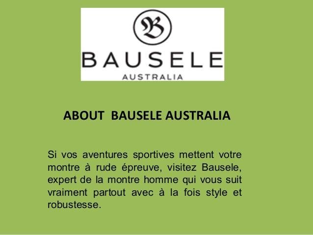 ABOUT BAUSELE AUSTRALIA Si vos aventures sportives mettent votre montre à rude épreuve, visitez Bausele, expert de la mont...