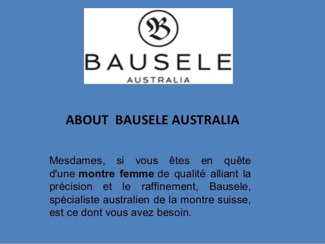 ABOUT BAUSELE AUSTRALIA Mesdames, si vous êtes en quête d'une montre femme de qualité alliant la précision et le raffineme...