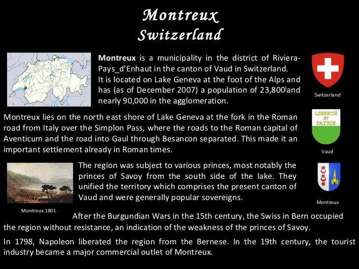 Montreux Switzerland Montreux  is a municipality in the district of Riviera-Pays_d'Enhaut in the canton of Vaud in Switzer...