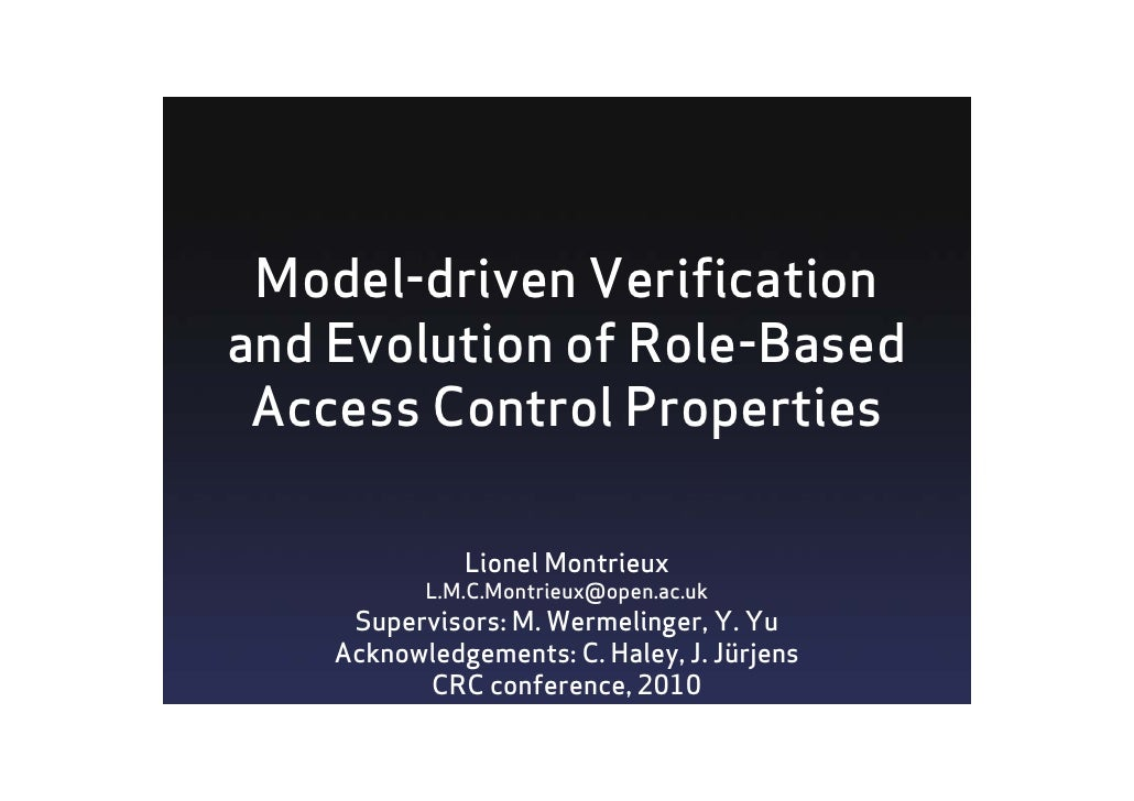 Model-driven Verification and Evolution of Role-Based  Access Control Properties                Lionel Montrieux          ...
