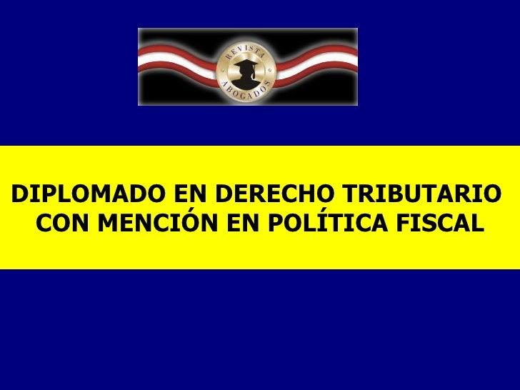 DIPLOMADO EN DERECHO TRIBUTARIO  CON MENCIÓN EN POLÍTICA FISCAL