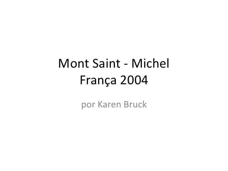 Mont Saint - MichelFrança 2004 <br />por Karen Bruck<br />