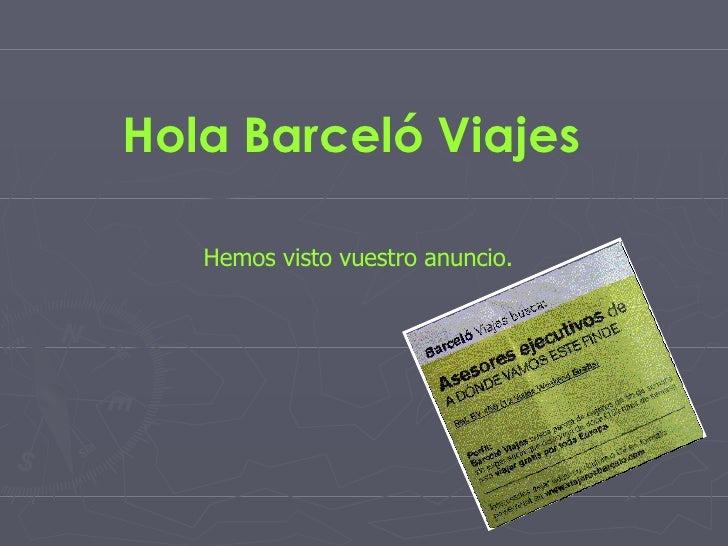 Hola Barceló Viajes   Hemos visto vuestro anuncio.