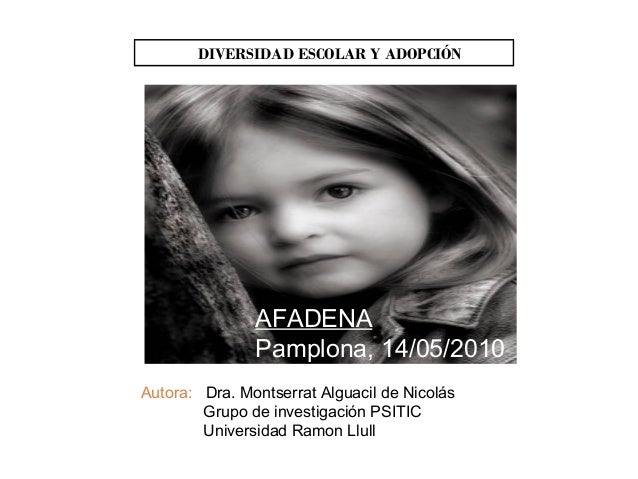 DIVERSIDAD ESCOLAR Y ADOPCIÓN               AFADENA               Pamplona, 14/05/2010Autora: Dra. Montserrat Alguacil de ...