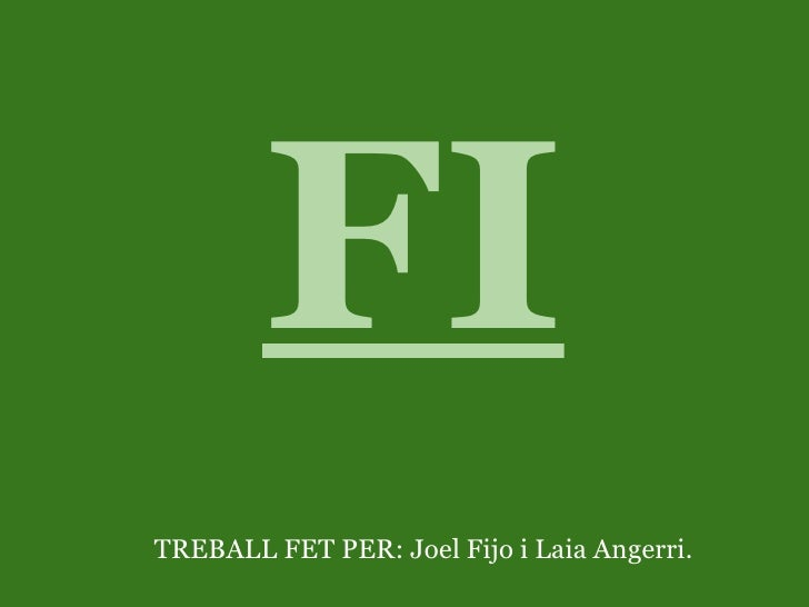 <ul><li>FI </li></ul><ul><li>  TREBALL FET PER: Joel Fijo i Laia Angerri. </li></ul>