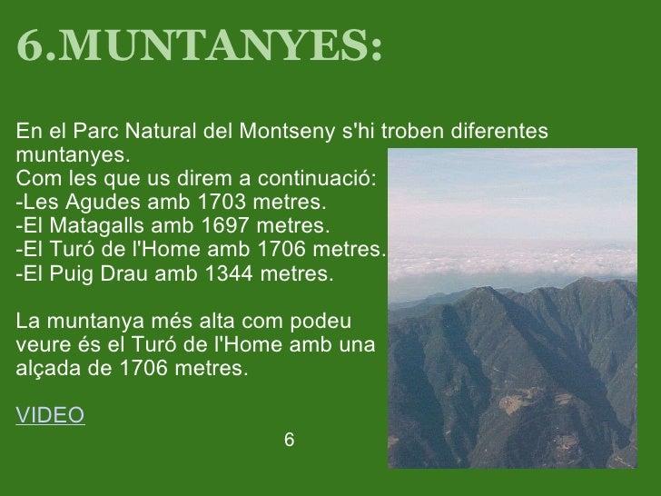6.MUNTANYES: <ul><li>En el Parc Natural del Montseny s'hitroben diferentes muntanyes. </li></ul><ul><li>Com les que us d...