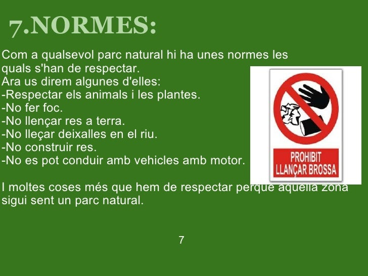 7.NORMES: <ul><li>Com a qualsevol parc natural hi ha unes normes les qualss'han de respectar. </li></ul><ul><li>Ara us d...