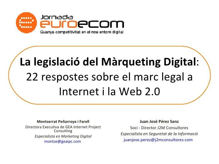 La legislació del Màrqueting Digital : 22 respostes sobre el marc legal a Internet i la Web 2.0 Montserrat Peñarroya i Far...