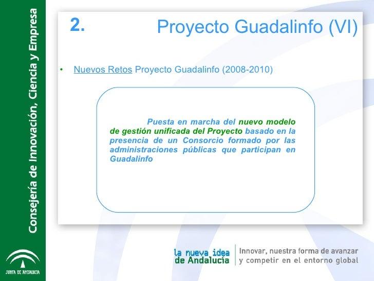 <ul><li>Nuevos Retos  Proyecto Guadalinfo (2008-2010) </li></ul>Puesta en marcha del  nuevo modelo de gestión unificada de...