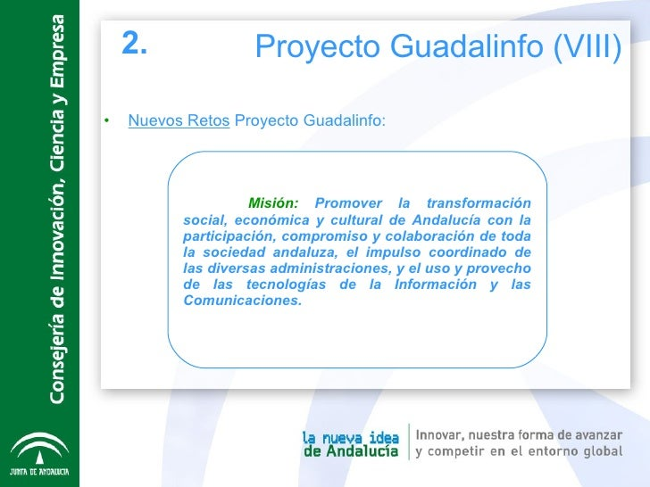 <ul><li>Nuevos Retos  Proyecto Guadalinfo: </li></ul>Misión:  Promover la transformación social, económica y cultural de A...