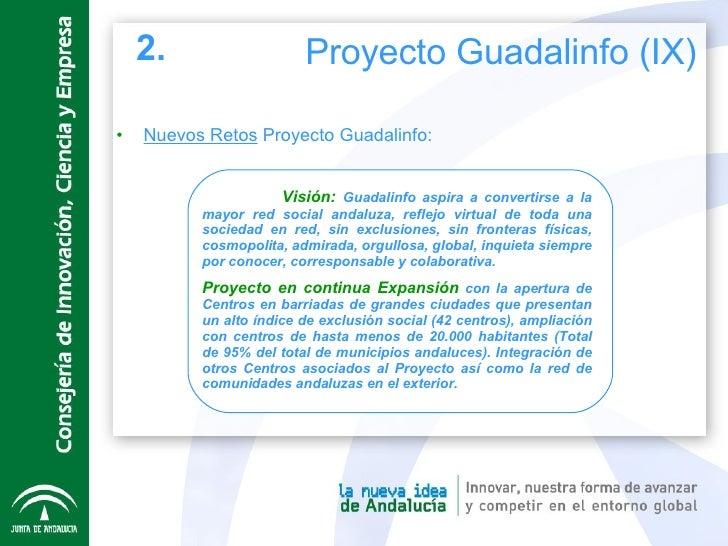 <ul><li>Nuevos Retos  Proyecto Guadalinfo: </li></ul>  Visión:  Guadalinfo aspira a convertirse a la mayor red social anda...