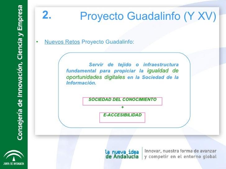 <ul><li>Nuevos Retos  Proyecto Guadalinfo: </li></ul>Servir de tejido o infraestructura fundamental para propiciar la  igu...