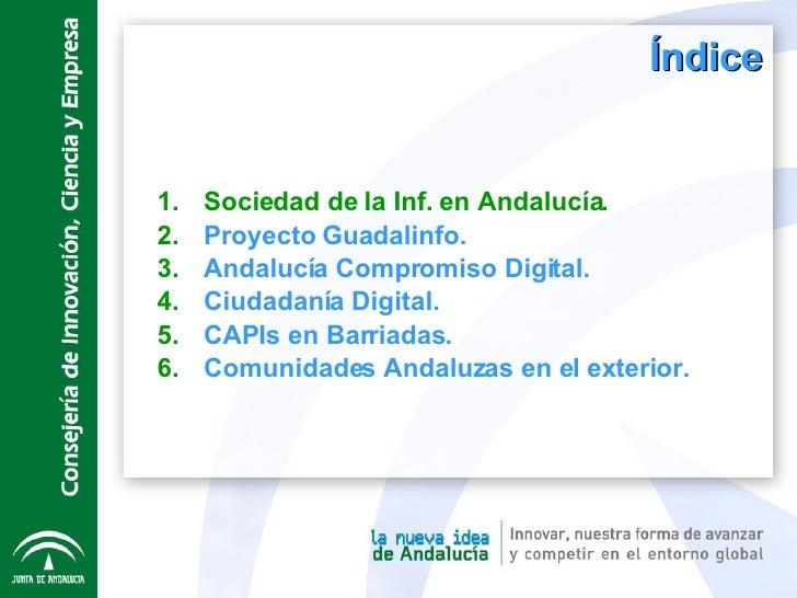 Índice <ul><li>Sociedad de la Inf. en Andalucía. </li></ul><ul><li>Proyecto Guadalinfo. </li></ul><ul><li>Andalucía Compro...