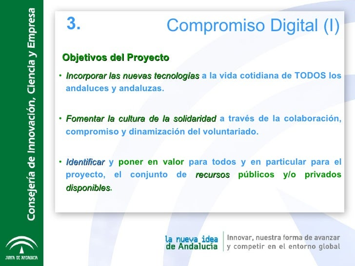 Objetivos del Proyecto <ul><li>Incorporar las nuevas tecnologías  a la vida cotidiana de TODOS los andaluces y andaluzas. ...