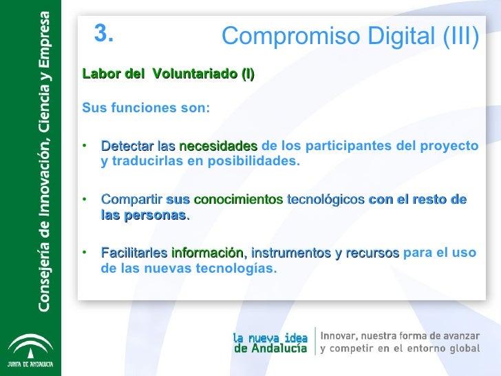 Labor del  Voluntariado (I) <ul><li>Sus funciones son: </li></ul><ul><li>Detectar las  necesidades  de los participantes d...