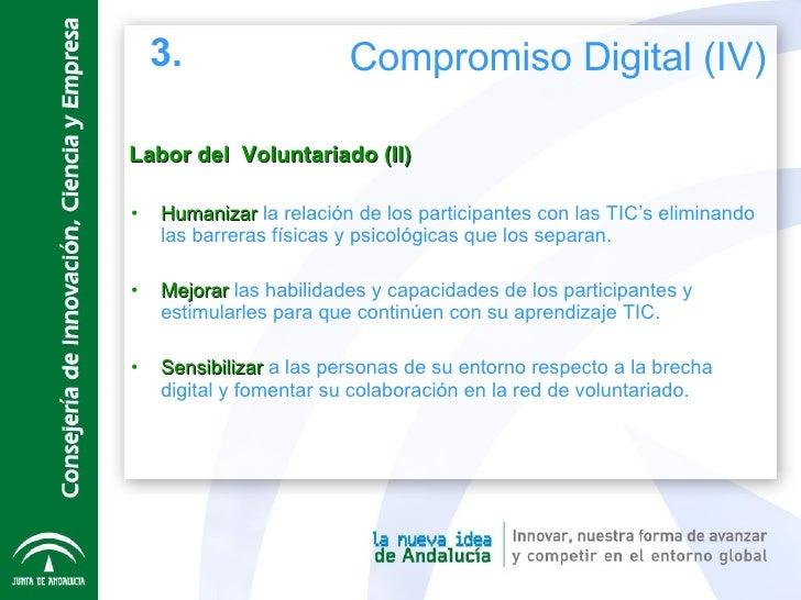 Labor del  Voluntariado (II) <ul><li>Humanizar   la relación de los participantes con las TIC's eliminando las barreras fí...