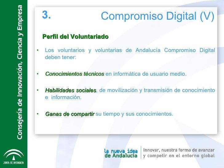 Perfil del Voluntariado <ul><li>Los voluntarios y voluntarias de Andalucía Compromiso Digital deben tener: </li></ul><ul><...