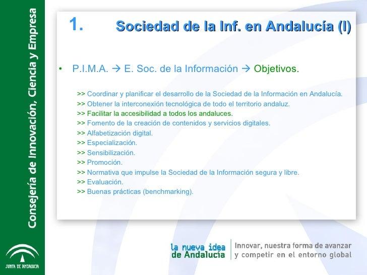 <ul><li>P.I.M.A.    E. Soc. de la Información     Objetivos. </li></ul><ul><ul><li>>>  Coordinar y planificar el desarro...