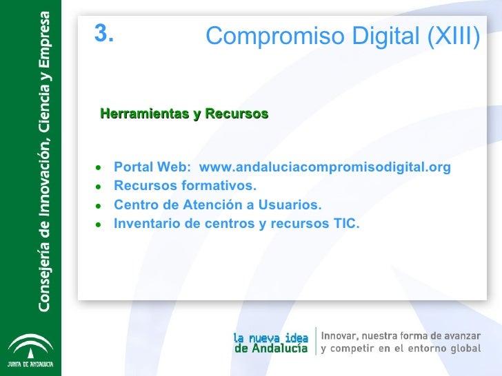 Herramientas y Recursos <ul><li>Portal Web:  www.andaluciacompromisodigital.org </li></ul><ul><li>Recursos formativos. </l...