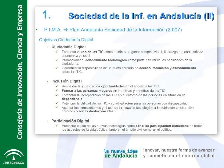 <ul><li>P.I.M.A.    Plan Andalucía Sociedad de la Información (2.007) </li></ul>Sociedad de la Inf. en Andalucía (II) 1. ...