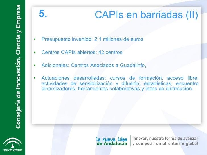 <ul><li>Presupuesto invertido: 2,1 millones de euros  </li></ul><ul><li>Centros CAPIs abiertos: 42 centros </li></ul><ul><...