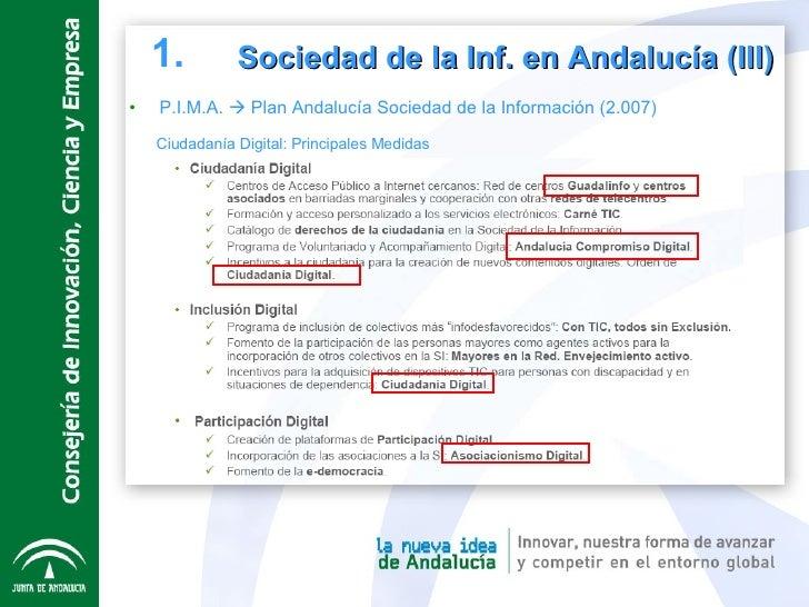 <ul><li>P.I.M.A.    Plan Andalucía Sociedad de la Información (2.007) </li></ul>Sociedad de la Inf. en Andalucía (III) 1....