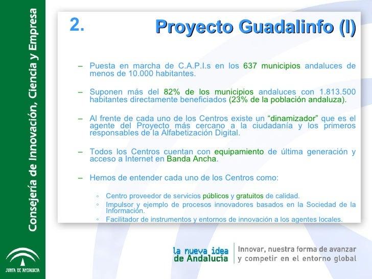 <ul><ul><li>Puesta en marcha de C.A.P.I.s en los  637 municipios  andaluces de menos de 10.000 habitantes. </li></ul></ul>...