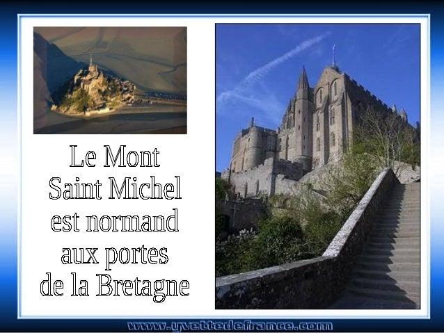 LE MONT ST MICHEL    Cest à la suite dun rêve que naquît le Mont St Michel. Lévêque dAvranches par une nuit de lan 708, vo...