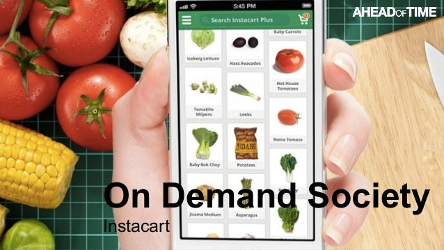 © 2016 Ahead of Time GmbHAhead of Time 19 On Demand Society Instacart