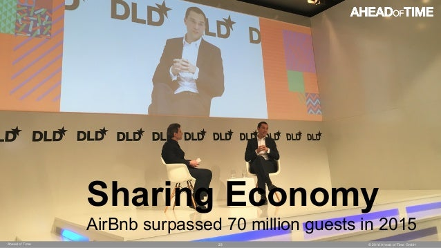 © 2016 Ahead of Time GmbHAhead of Time 23 Sharing Economy AirBnb surpassed 70 million guests in 2015