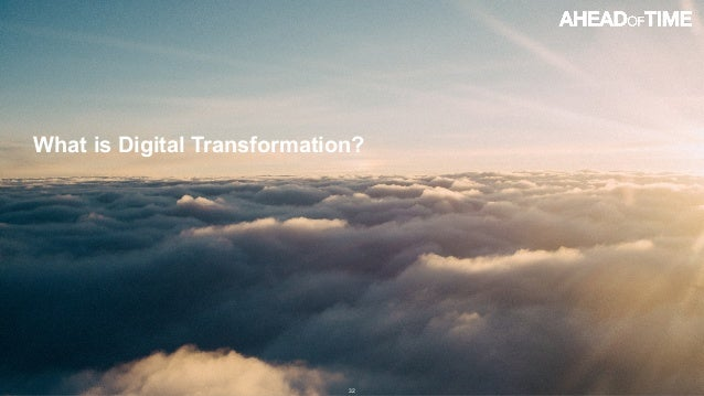 © 2016 Ahead of Time GmbHAhead of Time 32 What is Digital Transformation?