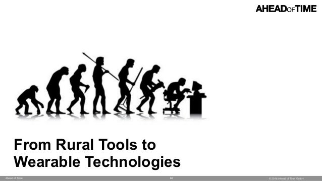 © 2016 Ahead of Time GmbHAhead of Time 62 From Rural Tools to Wearable Technologies
