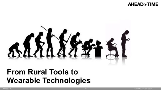 © 2016 Ahead of Time GmbHAhead of Time 64 From Rural Tools to Wearable Technologies
