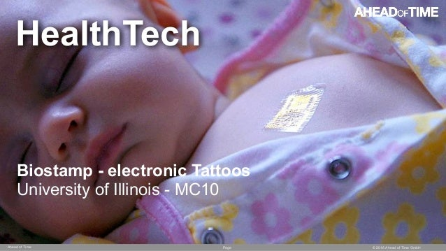 Page © 2016 Ahead of Time GmbHAhead of Time 70 Biostamp - electronic Tattoos University of Illinois - MC10 HealthTech