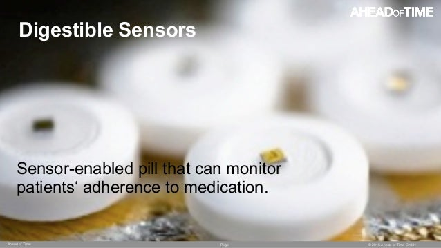 Page © 2015 Ahead of Time GmbHAhead of Time 72 Digestible Sensors Sensor-enabled pill that can monitor patients' adherence...