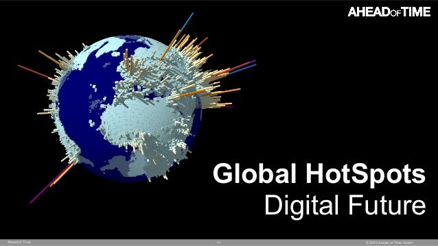 © 2015 Ahead of Time GmbHAhead of Time 11 Global HotSpots Digital Future