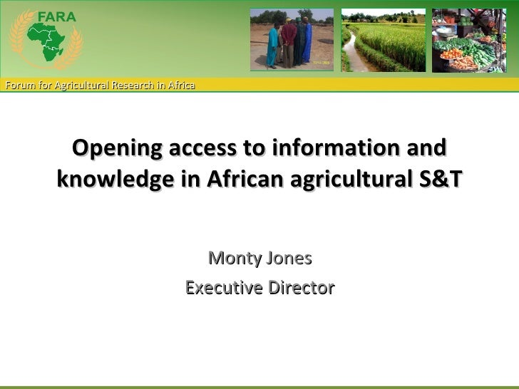 Monty Jones Executive Director Opening access to information and knowledge in African agricultural S&T