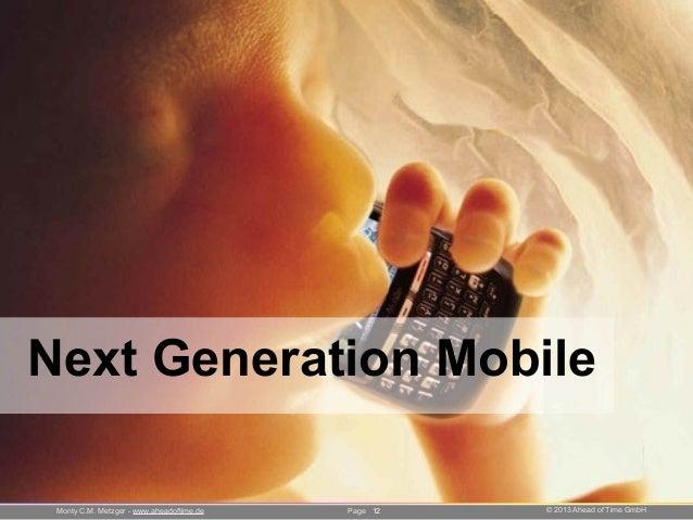 Page © 2013 Ahead of Time GmbHMonty C.M. Metzger - www.aheadoftime.de Next Generation Mobile 12