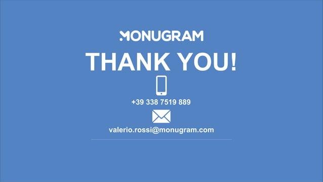 THANK YOU! +39 338 7519 889 valerio.rossi@monugram.com