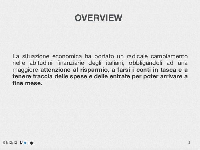 OVERVIEW     La situazione economica ha portato un radicale cambiamento     nelle abitudini finanziarie degli italiani, ob...