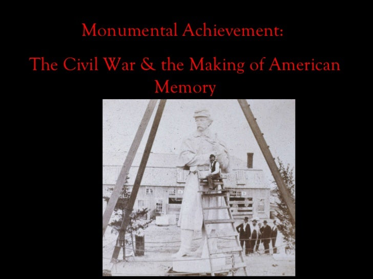 Monumental Achievement:  The Civil War & the Making of American Memory