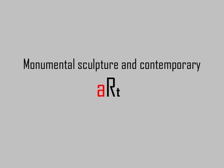 Monumental sculpture and contemp art