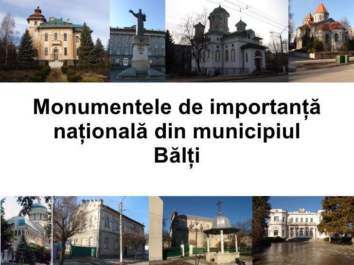Monumentele de importanţă naţională din municipiul Bălţi `