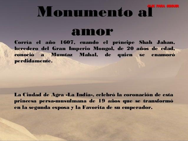 Monumento al           amorCorría el año 1607, cuando el príncipe Shah Jahan,heredero del Gran Imperio Mongol, de 20 años ...