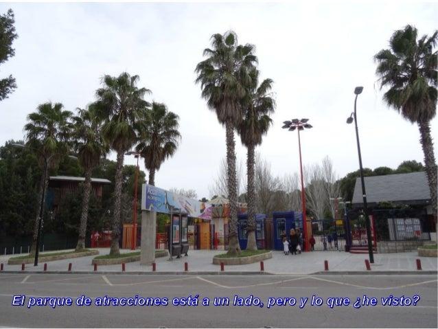 El parque de atracciones está a un lado, pero y lo que ¿he visto?El parque de atracciones está a un lado, pero y lo que ¿h...