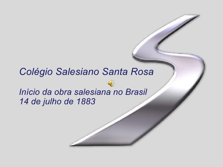 Colégio Salesiano Santa Rosa Início da obra salesiana no Brasil 14 de julho de 1883