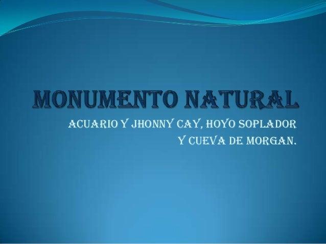 Acuario Y Jhonny cay, Hoyo Soplador Y Cueva De Morgan.